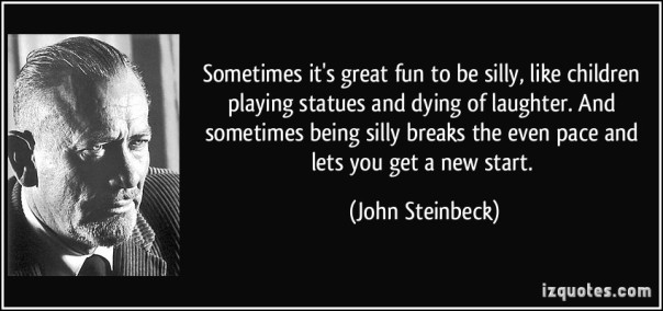 quote-sometimes-it-s-great-fun-to-be-silly-like-children-playing-statues-and-dying-of-laughter-and-john-steinbeck-269304